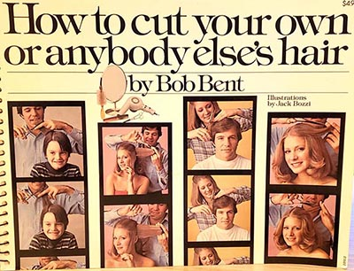 How to Cut Your Own or Anybody Else's Hair by Bob Bent